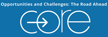 C.O.R.E. 2020 Opportunities and Challenges: The Road Ahead